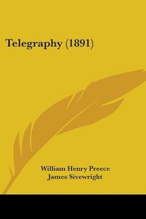 Telegraphy (1891) af James Sivewright, William Henry Preece