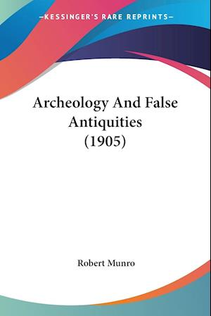 Archeology and False Antiquities (1905) af Robert Munro
