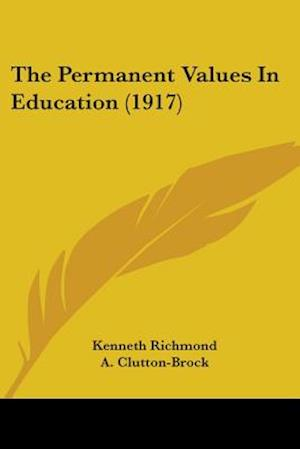 The Permanent Values in Education (1917) af Kenneth Richmond