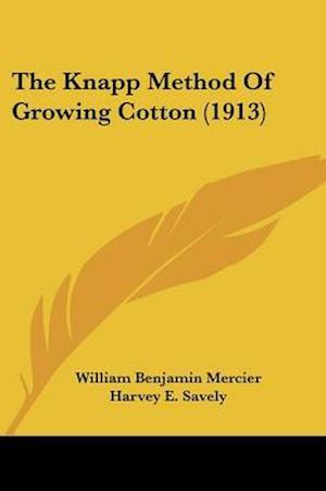 The Knapp Method of Growing Cotton (1913) af William Benjamin Mercier, Harvey E. Savely