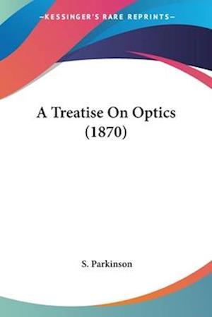 A Treatise on Optics (1870) af S. Parkinson