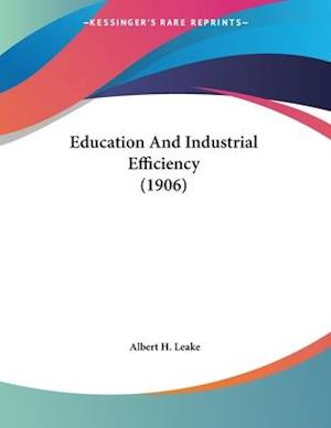 Education and Industrial Efficiency (1906) af Albert H. Leake