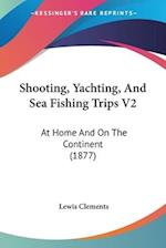 Shooting, Yachting, and Sea Fishing Trips V2 af Lewis Clements