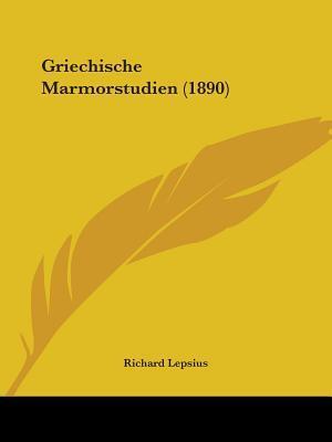 Griechische Marmorstudien (1890) af Richard Lepsius