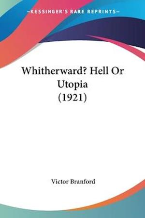 Whitherward? Hell or Utopia (1921) af Victor Branford