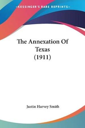 The Annexation of Texas (1911) af Justin Harvey Smith
