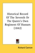 Historical Record of the Seventh or the Queen's Own Regiment of Hussars (1842) af Richard Cannon