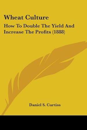 Wheat Culture af Daniel S. Curtiss