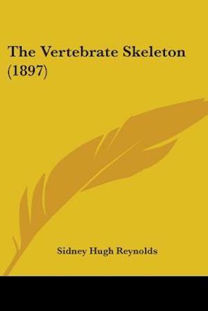 The Vertebrate Skeleton (1897) af Sidney Hugh Reynolds