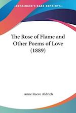 The Rose of Flame and Other Poems of Love (1889) af Anne Reeve Aldrich
