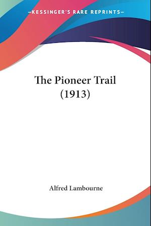 The Pioneer Trail (1913) af Alfred Lambourne