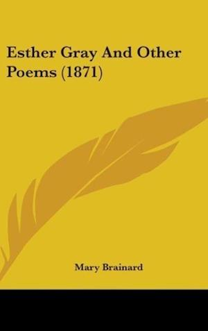 Esther Gray and Other Poems (1871) af Mary Brainard