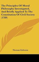 The Principles of Moral Philosophy Investigated, and Briefly Applied to the Constitution of Civil Society (1789) af Thomas Gisborne