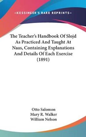 The Teacher's Handbook of Slojd as Practiced and Taught at Naas, Containing Explanations and Details of Each Exercise (1891) af Otto Salomon