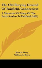 The Old Burying Ground of Fairfield, Connecticut af Kate E. Perry
