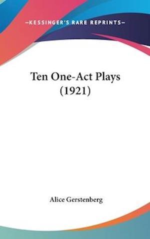 Ten One-Act Plays (1921) af Alice Gerstenberg