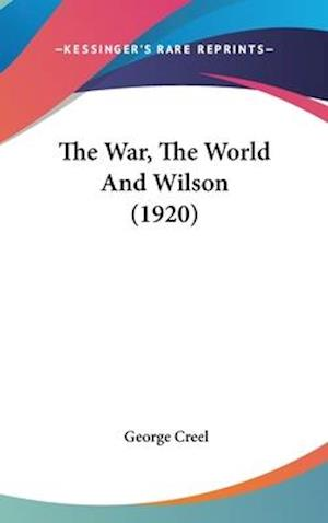 The War, the World and Wilson (1920) af George Creel