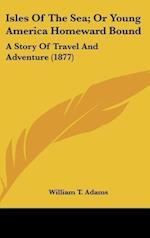 Isles of the Sea; Or Young America Homeward Bound af William T. Adams