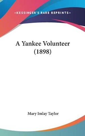 A Yankee Volunteer (1898) af Mary Imlay Taylor