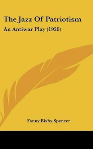 The Jazz of Patriotism af Fanny Bixby Spencer