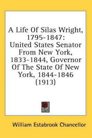 A Life of Silas Wright, 1795-1847 af William Estabrook Chancellor