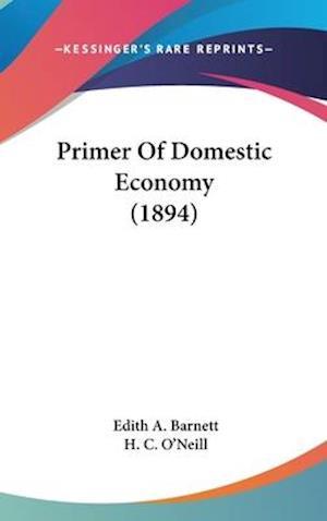 Primer of Domestic Economy (1894) af Edith A. Barnett, H. C. O'Neill