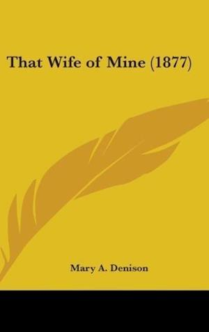 That Wife of Mine (1877) af Mary A. Denison