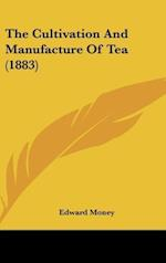 The Cultivation and Manufacture of Tea (1883) af Edward Money