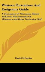 Western Portraiture and Emigrants Guide af Daniel S. Curtiss