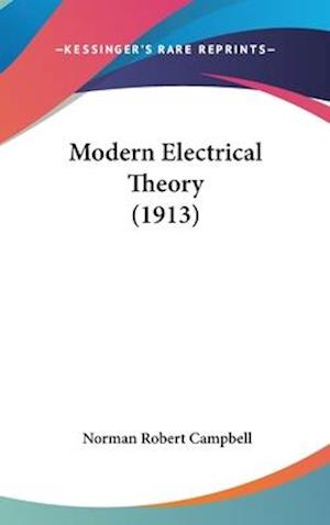 Modern Electrical Theory (1913) af Norman Robert Campbell
