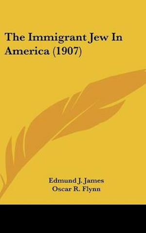 The Immigrant Jew in America (1907) af Edmund J. James, Oscar R. Flynn, J. R. Paulding