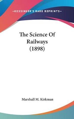 The Science of Railways (1898) af Marshall M. Kirkman