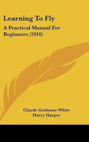 Learning to Fly af Harry Harper, Claude Grahame-White