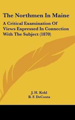 The Northmen in Maine af Benjamin Franklin De Costa, J. H. Kohl, B. F. Decosta