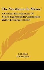 The Northmen in Maine af Benjamin Franklin De Costa, J. H. Kohl, B. F. Decosta