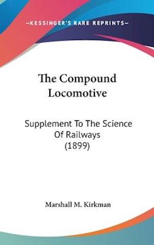 The Compound Locomotive af Marshall M. Kirkman
