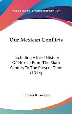 Our Mexican Conflicts af Thomas B. Gregory