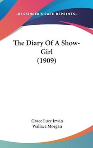 The Diary of a Show-Girl (1909) af Grace Luce Irwin