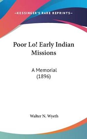 Poor Lo! Early Indian Missions af Walter N. Wyeth