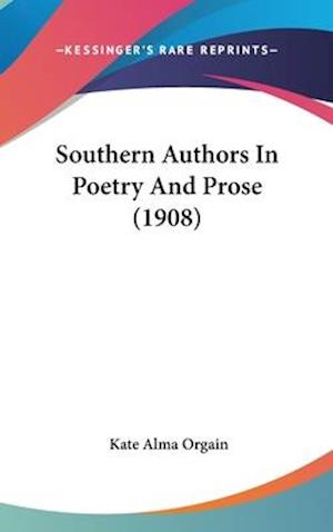 Southern Authors in Poetry and Prose (1908) af Kate Alma Orgain