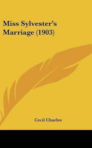 Miss Sylvester's Marriage (1903) af Cecil Charles