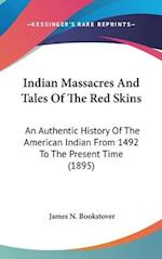 Indian Massacres and Tales of the Red Skins af James N. Bookstover