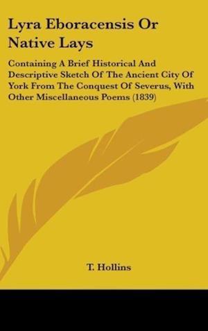 Lyra Eboracensis or Native Lays af T. Hollins