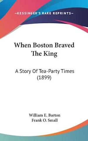 When Boston Braved the King af William E. Barton