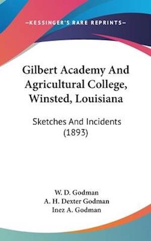 Gilbert Academy and Agricultural College, Winsted, Louisiana af A. H. Dexter Godman, Inez A. Godman, W. D. Godman