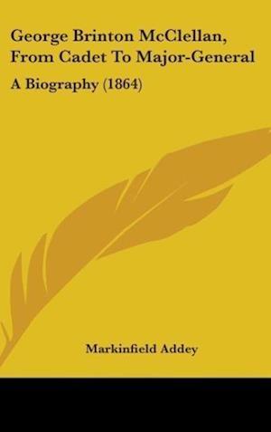 George Brinton McClellan, from Cadet to Major-General af Markinfield Addey