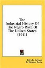 The Industrial History of the Negro Race of the United States (1911) af D. Webster Davis, Giles B. Jackson