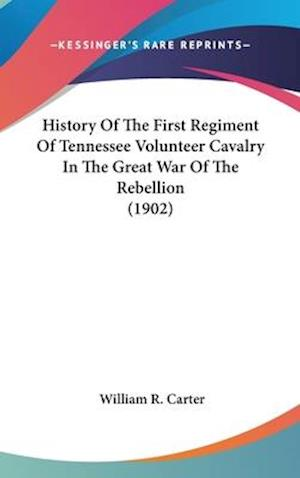History of the First Regiment of Tennessee Volunteer Cavalry in the Great War of the Rebellion (1902) af William R. Carter