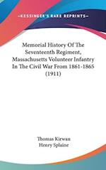 Memorial History of the Seventeenth Regiment, Massachusetts Volunteer Infantry in the Civil War from 1861-1865 (1911) af Thomas Kirwan, Henry Splaine