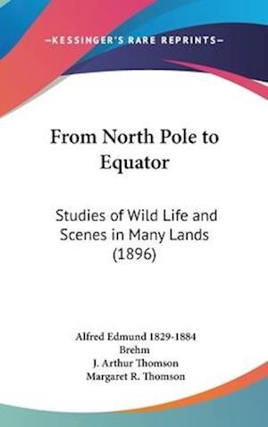 From North Pole to Equator af Alfred Edmund 1829-1884 Brehm